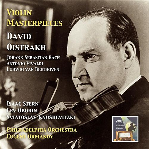 Violin Masterpieces: David Oistrakh Plays Bach, Vivaldi & Beethoven by David Oistrakh