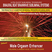 Male Orgasm Enhancer - Subliminal & Ambient Music Therapy by Binaural Beat Brainwave Subliminal Systems