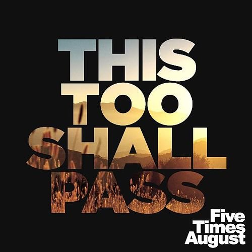 This Too Shall Pass by Five Times August