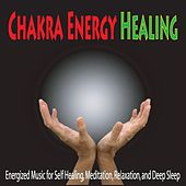 Chakra Energy Healing: Energized Music for Self Healing, Meditation, Relaxation, And Deep Sleep by Robbins Island Music Group