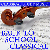 Back To School Classical : Relaxing Classical Piano Music for Calm and Concentration by Classical Study Music