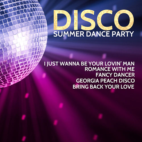 Disco Summer Dance Party: I Just Wanna Be Your Lovin' Man, Romance with Me, Fancy Dancer, Georgia Peach Disco, Bring Back Your Love by Various Artists