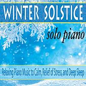 Winter Solstice Solo Piano: Relaxing Piano Music to Calm, Relief of Stress, And Deep Sleep by Robbins Island Music Group