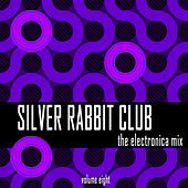 Silver Rabbit Club: The Electronica Mix, Vol. 8 by Various Artists