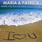 When you tell me that you love me by Maria