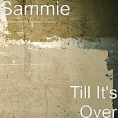 Till It's Over by Sammie