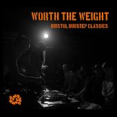 Worth the Weight: Bristol Dubstep Classics by Various Artists