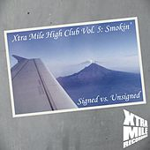 Xtra Mile High Club Vol. 5: Smokin? (Signed vs. Unsigned) by Various Artists