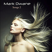 Songs 2 by Mark Dwane