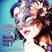 Bossa Nova Jazz- Brazil Rising, Vol. 1 (Compiled by DJ Alex J) by Various Artists