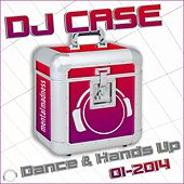 DJ Case Dance & Hands Up 01-2014 by Various Artists