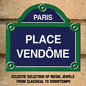 Paris Place Vendôme: Eclectic Selection of Music Jewels from Classical to Downtempo by Various Artists