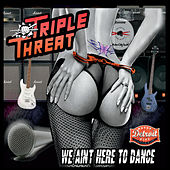 We Ain't Here to Dance by Triple Threat