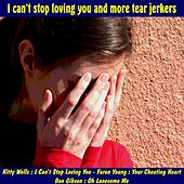 I Can't Stop Loving You and More Tear Jerkers by Various Artists