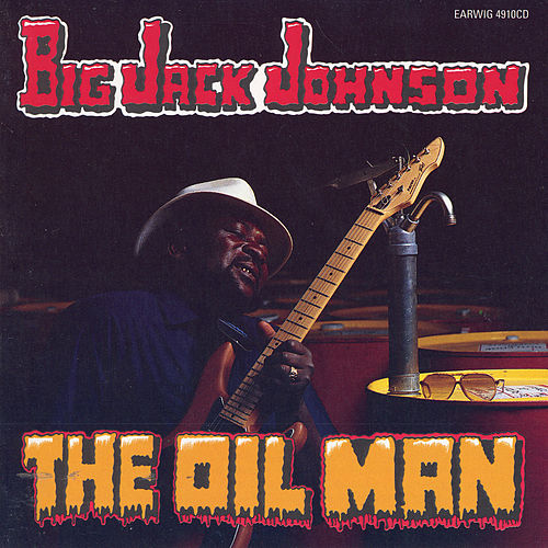 The Oil Man by Big Jack Johnson