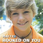 Hooked on You by Matty B