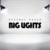 Minimal House Big Lights by Various Artists