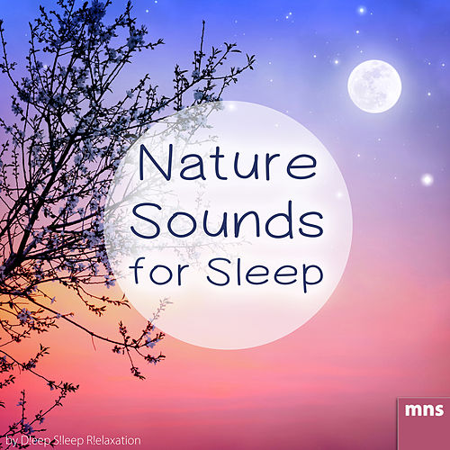 Nature Sounds for Sleep by Deep Sleep Relaxation
