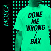 Done Me Wrong / Bax - Single by Mosca