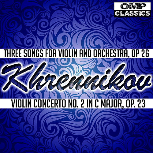 Khrennikov: Three Songs for Violin and Orchestra, Op 26 - Violin Concerto No. 2 in C Major, Op. 23 by Igor Oistrakh