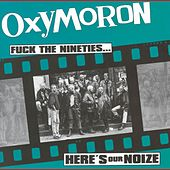 Fuck The Nineties...Here's Our Noize by Oxymoron