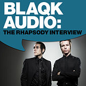 Blaqk Audio: The Rhapsody Interview by Blaqk Audio