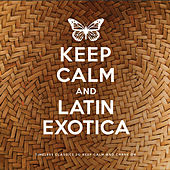 Keep Calm and Latin Exotica by Various Artists