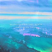 Somewhere Else Tonight by Mansions on the Moon