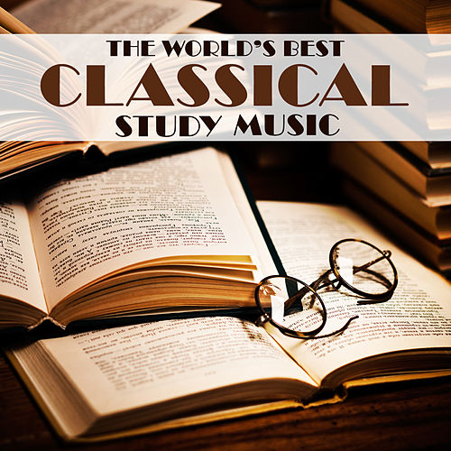 The World's Best Classical Study Music: Relaxing Classical Piano Music for Calm and Concentration by Classical Study Music