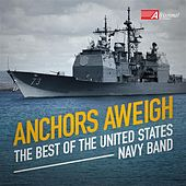 Anchors Aweigh: The Best of the United States Navy Band by Various Artists