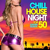 Chill House Night Top 50: Summer Session (Exclusive Grooves from the Best Lounges, Bars & Clubs) by Various Artists