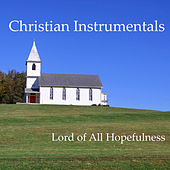 Christian Instrumentals: Lord of All Hopefulness by The O'Neill Brothers Group