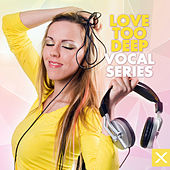 Love Too Deep - Vocal Series by Various Artists