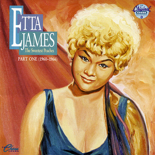 The Sweetest Peaches / The Chess Years Part One by Etta James