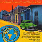 La Música Cubana Conquista el Mundo by Various Artists