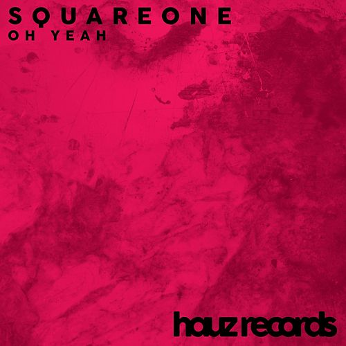 Oh Yeah by Square One