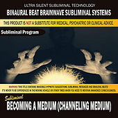 Becoming a Medium (Channeling Medium) by Binaural Beat Brainwave Subliminal Systems