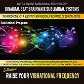 Raise Your Vibrational Frequency by Binaural Beat Brainwave Subliminal Systems
