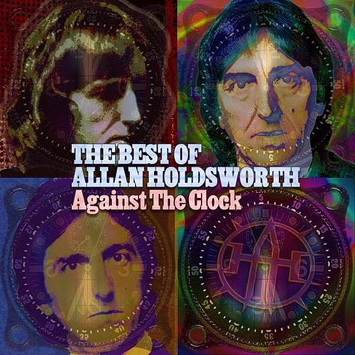 Against The Clock: The Best of Allan Holdsworth by Allan Holdsworth