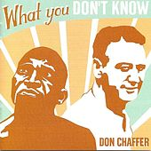 What You Don't Know by Don Chaffer