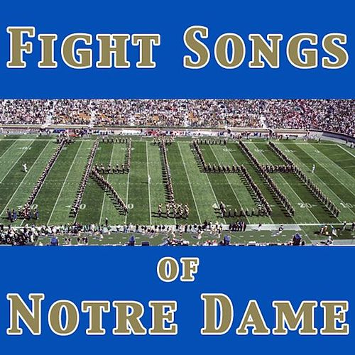 Fight Songs of Notre Dame by University of Notre Dame Band of the Fighting Irish
