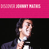 Discover Johnny Mathis by Johnny Mathis