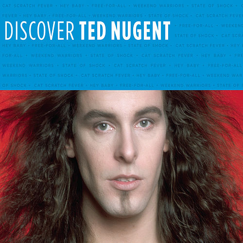 Discover Ted Nugent by Ted Nugent