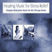 Healing Music for Stress Relief: Panpipe Relaxation Music for the Therapy Room by Various Artists