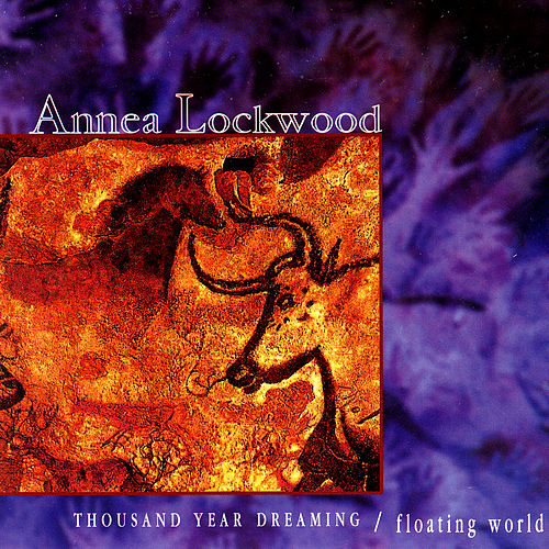 Thousand Year Dreaming by Annea Lockwood