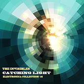 The Invisibles: Catching Light: Electronica Collection, Vol. 16 by Various Artists