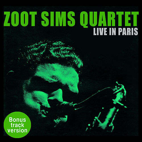 Zoot Sims Quartet Live in Paris (Bonus Track Version) by Zoot Sims