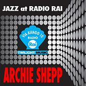 Jazz At Radio Rai: Archie Shepp Live (Via Asiago 10) by Archie Shepp