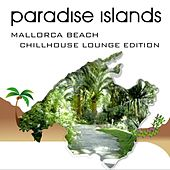 Paradise Islands (Mallorca Beach, Chillhouse Lounge Edition) by Various Artists