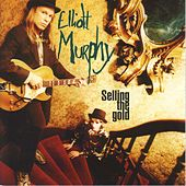 Selling the Gold by Elliott Murphy